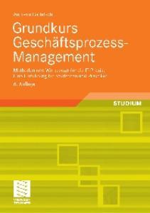 Grundkurs Geschaftsprozess-Management: Methoden und Werkzeuge fur die IT-Praxis: Eine Einfuhrung fur Studenten und Praktiker. Mit Online-Service