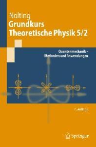 Grundkurs Theoretische Physik 5-2: Quantenmechanik - Methoden und Anwendungen