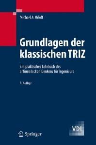 Grundlagen der klassischen TRIZ: Ein praktisches Lehrbuch des erfinderischen Denkens für Ingenieure (VDI-Buch)