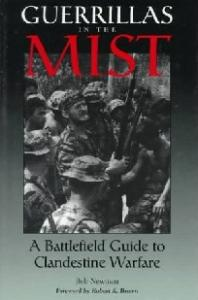 Guerrillas In The Mist: A Battlefield Guide To Clandestine Warfare