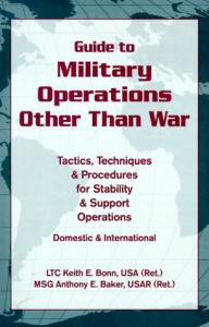 Guide to Military Operations Other Than War: Tactics, Techniques and Procedures for Stability and Support Operations Domestic and International