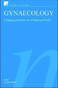 Gynaecology: Changing Services for Changing Needs (Wiley Series in Nursing)