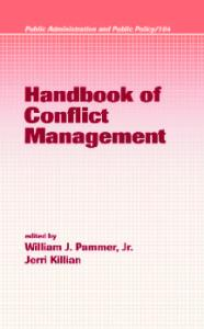 Handbook of Conflict Management (Public Administration and Public Policy, Vol. 104) (Public Administration and Public Policy)
