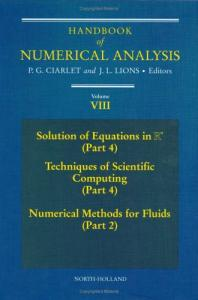 Handbook of Numerical Analysis. Solution of Equations in Rn (Part 4), Techniques of Scientific Computing (Part 4), Numerical Methods for Fluids (Part 2)