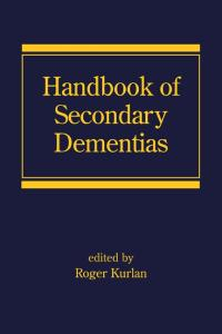 Handbook of Secondary Dementias (Neurological Disease and Therapy)