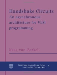 Handshake Circuits: An Asynchronous Architecture for VLSI Programming (Cambridge International Series on Parallel Computation)
