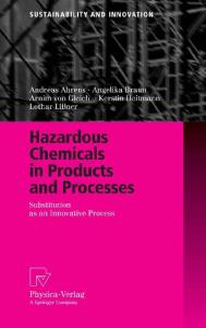 Hazardous Chemicals in Products and Processes: Substitution as an Innovative Process (Sustainability and Innovation)
