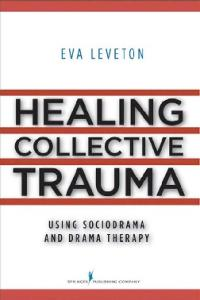 Healing Collective Trauma Using Sociodrama and Drama Therapy