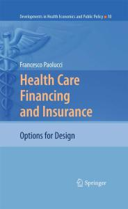 Health Care Financing and Insurance: Options for Design (Developments in Health Economics and Public Policy, 10)