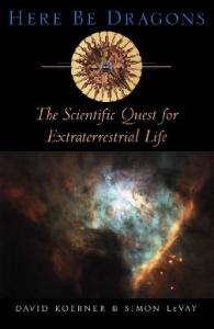 Here Be Dragons: The Scientific Quest for Extraterrestrial Life