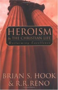 Heroism and the Christian Life: Reclaiming Excellence