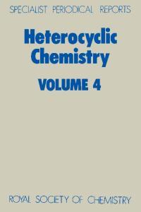 Heterocyclic Chemistry: v.4 (Specialist Periodical Reports)