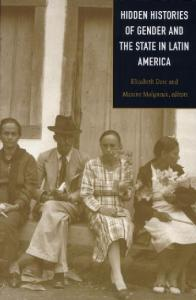 Hidden Histories of Gender and the State in Latin America