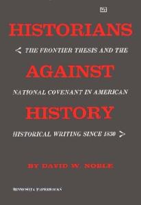 Historians Against History: Frontier Thesis and the National Covenant in American Historical Writing Since 1830
