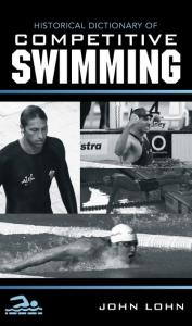 Historical Dictionary of Competitive Swimming (Historical Dictionaries of Sports)