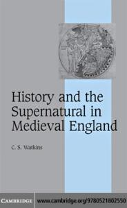 History and the Supernatural in Medieval England (Cambridge Studies in Medieval Life and Thought: Fourth Series)