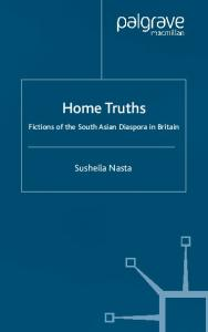 Home Truths: Fictions of the South Asian Diaspora in Britain
