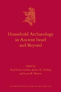 Household Archaeology in Ancient Israel and Beyond (Culture and History of the Ancient Near East)