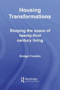 Housing Transformation: Shaping the Space of Twenty-First Century Living (Housing and Society Series)