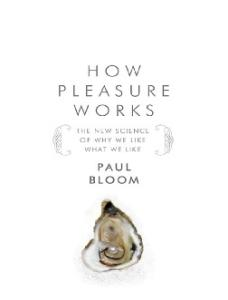 How Pleasure Works- The New Science of Why We Like What We Like