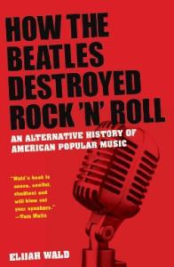 How the Beatles Destroyed Rock 'n' Roll