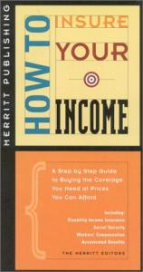How to Insure Your Income: A Step by Step Guide to Buying the Coverage You Need at Prices You Can Afford (How to Insure...Series)