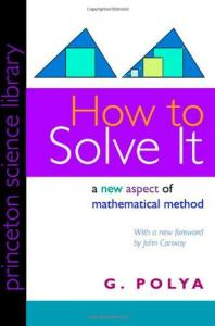 How to Solve It: A New Aspect of Mathematical Method (Princeton Science Library)
