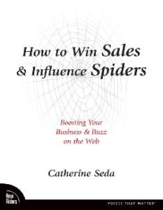 How to Win Sales & Influence Spiders: Boosting Your Business & Buzz on the Web (Voices That Matter)