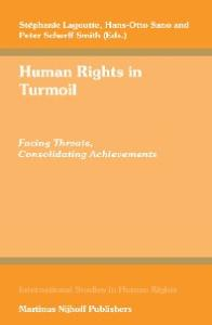 Human Rights in Turmoil: Facing Threats, Consolidating Achievements (International Studies in Human Rights)