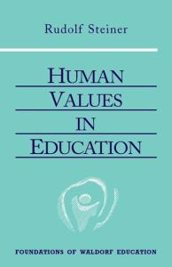 Human Values in Education (The Foundations of Waldorf Education, 20)
