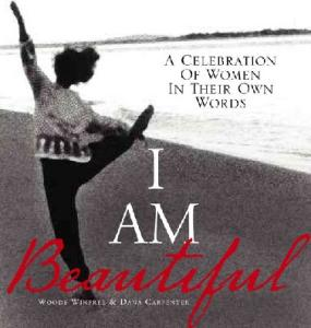 I Am Beautiful: A Celebration of Women in Their Own Words
