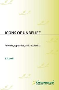 Icons of Unbelief: Atheists, Agnostics, and Secularists (Greenwood Icons)