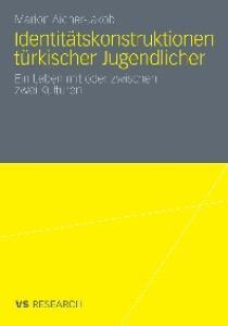 Identitätskonstruktionen türkischer Jugendlicher: Ein Leben mit oder zwischen zwei Kulturen
