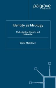 Identity as Ideology: Understanding Ethnicity and Nationalism