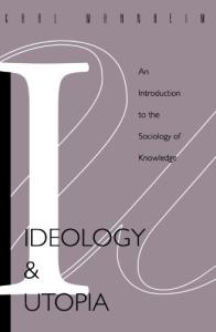 Ideology and Utopia: An Introduction to the Sociology of Knowledge
