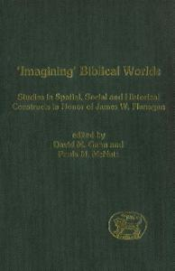 'Imagining' Biblical Worlds: Studies in Spatial, Social and Historical Constructs in Honour of James W. Flanagan (JSOT Supplement)