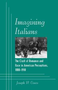 Imagining Italians: The Clash of Romance and Race in American Perceptions, 1880-1910 (Suny Series in Italian American Culture)