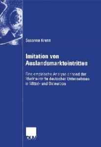 Imitation von Auslandsmarkteintritten: Eine empirische Analyse anhand der Markteintritte deutscher Unternehmen in Mittel- und Osteuropa