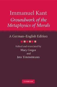 Immanuel Kant: Groundwork of the Metaphysics of Morals: A German-English edition