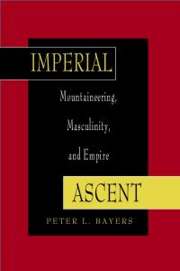 Imperial Ascent: Mountaineering, Masculinity and Empire