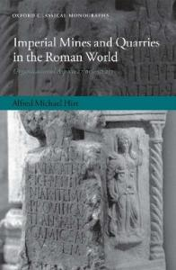 Imperial Mines and Quarries in the Roman World: Organizational Aspects 27 BC-AD 235 (Oxford Classical Monographs)