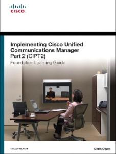 Implementing Cisco Unified Communications Manager, Part 2 (CIPT2) Foundation Learning Guide: (CCNP Voice CIPT2 642-457) (2nd Edition) (Foundation Learning Guides)