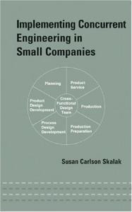 Implementing Concurrent Engineering in Small Companies (Dekker Mechanical Engineering)