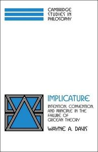 Implicature: Intention, Convention, and Principle in the Failure of Gricean Theory (Cambridge Studies in Philosophy)