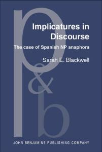 Implicatures in Discourse: The Case of Spanish NP Anaphora (Pragmatics & Beyond New Series)