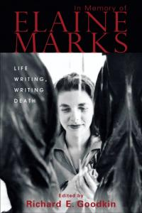 In Memory of Elaine Marks: Life Writing, Writing Death