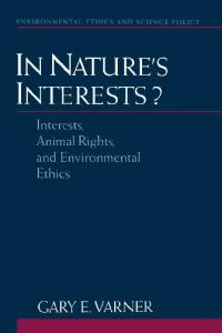 In Nature's Interests?: Interests, Animal Rights, and Environmental Ethics (Environmental Ethics and Science Policy Series)