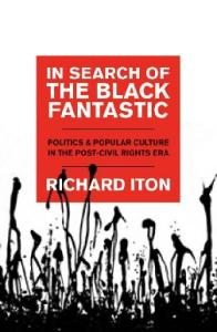 In Search of the Black Fantastic: Politics and Popular Culture in the Post-Civil Rights Era (Transgressing Boundaries)