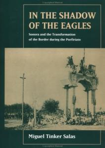 In the shadow of the eagles: Sonora and the transformation of the border during the porfiriato