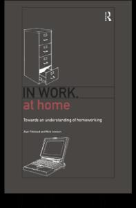 In Work, At Home: Towards an Understanding of Homeworking